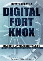 How To Create A Digital Fort Knox – Backing Up Your Digital Life